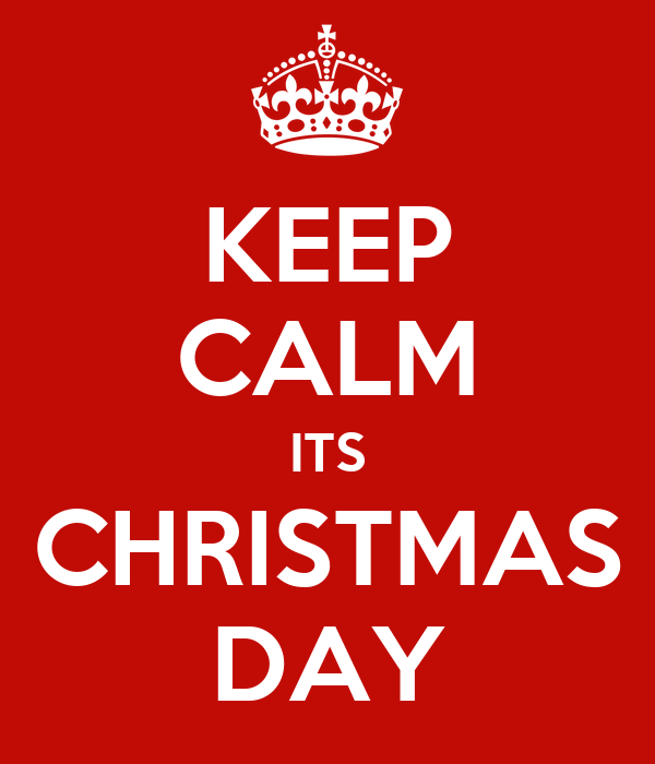 KEEP CALM ITS CHRISTMAS DAY