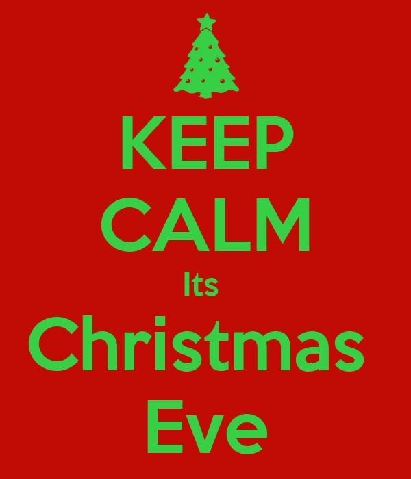KEEP CALM Its  Christmas  Eve