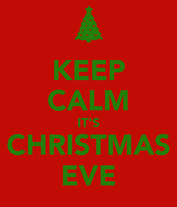 KEEP CALM IT'S CHRISTMAS EVE