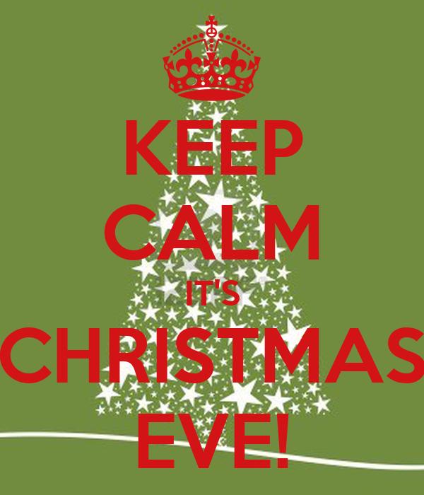 KEEP CALM IT'S CHRISTMAS EVE!
