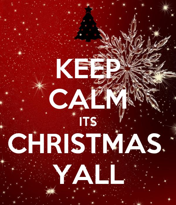 KEEP CALM ITS CHRISTMAS  YALL