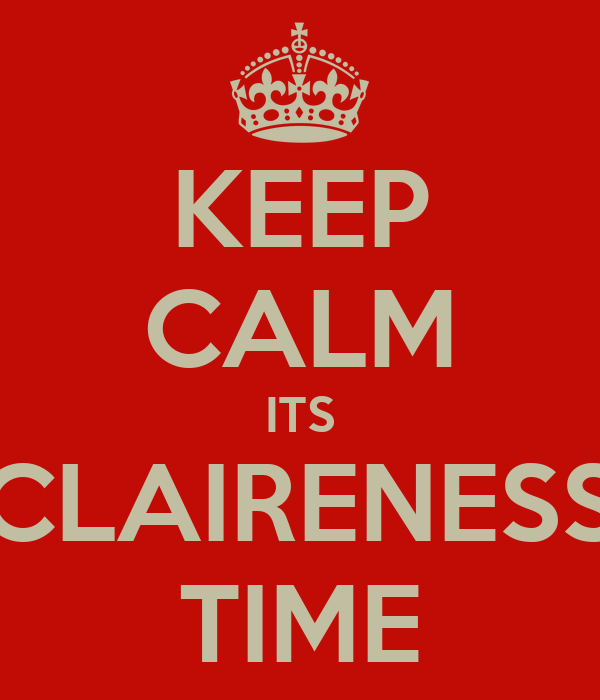 KEEP CALM ITS CLAIRENESS TIME
