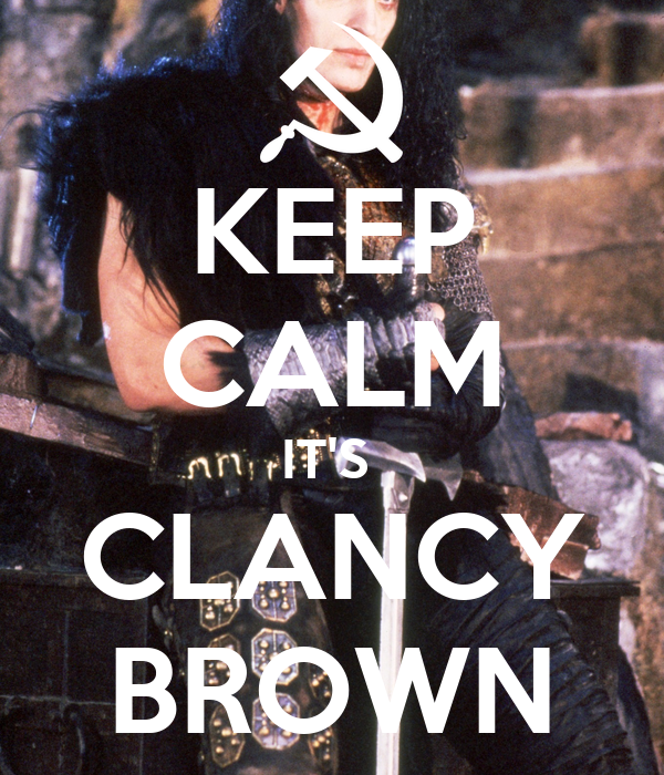 KEEP CALM IT'S  CLANCY BROWN