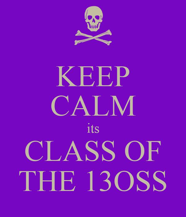 KEEP CALM its CLASS OF THE 13OSS