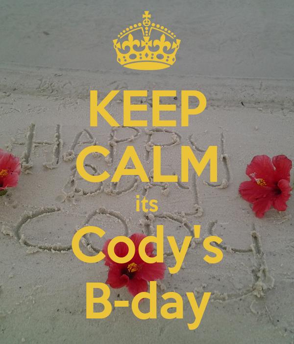 KEEP CALM its Cody's B-day