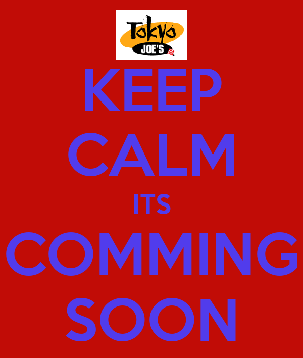 KEEP CALM ITS COMMING SOON