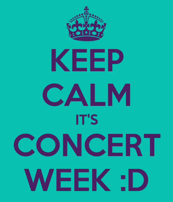 KEEP CALM IT'S CONCERT WEEK :D