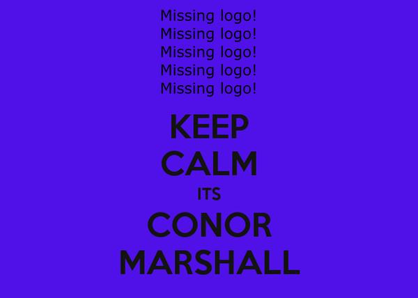 KEEP CALM ITS CONOR MARSHALL