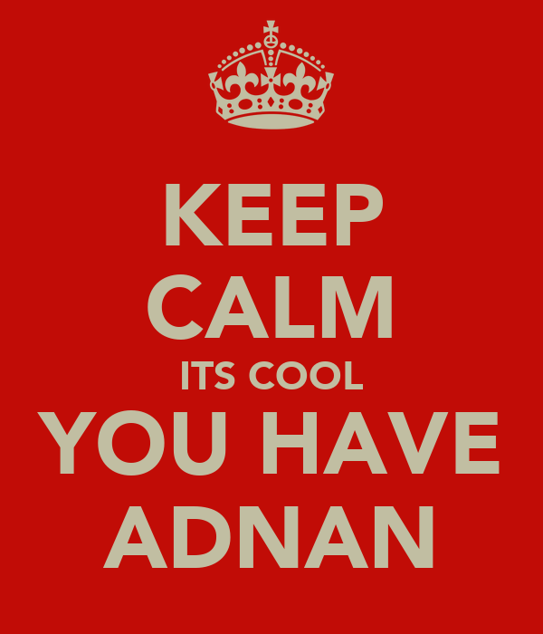 KEEP CALM ITS COOL YOU HAVE ADNAN
