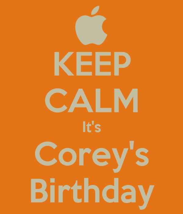 KEEP CALM It's Corey's Birthday