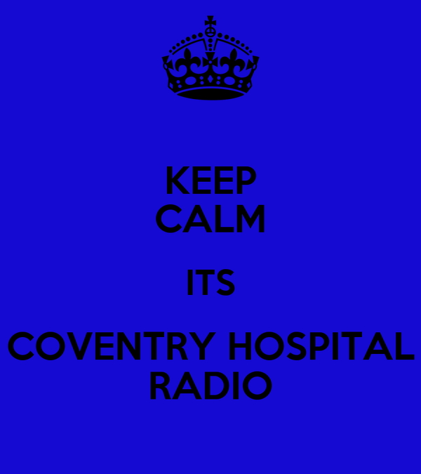 KEEP CALM ITS COVENTRY HOSPITAL RADIO