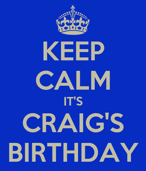 KEEP CALM IT'S CRAIG'S BIRTHDAY