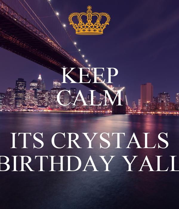 KEEP CALM  ITS CRYSTALS BIRTHDAY YALL