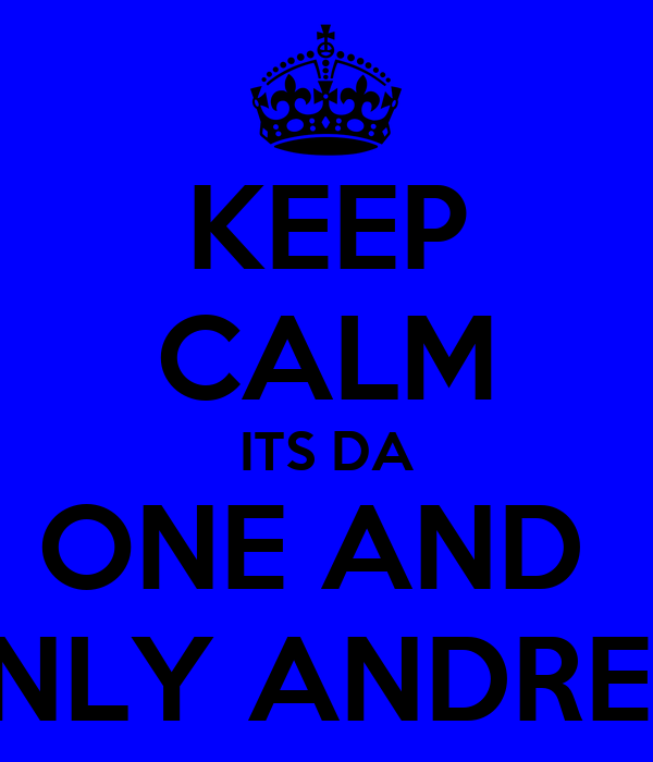 KEEP CALM ITS DA ONE AND  ONLY ANDREA!