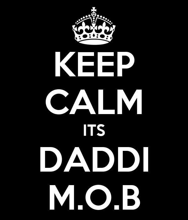 KEEP CALM ITS DADDI M.O.B