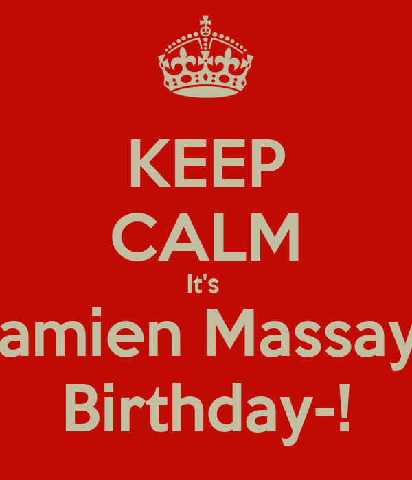 KEEP CALM It's  Damien Massay's Birthday-!