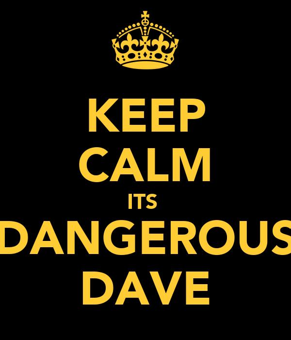 KEEP CALM ITS  DANGEROUS DAVE