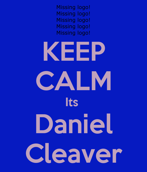 KEEP CALM Its  Daniel Cleaver