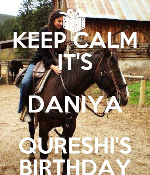 KEEP CALM IT'S DANIYA QURESHI'S BIRTHDAY
