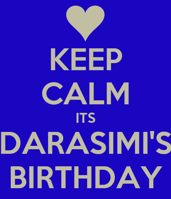 KEEP CALM ITS DARASIMI'S BIRTHDAY