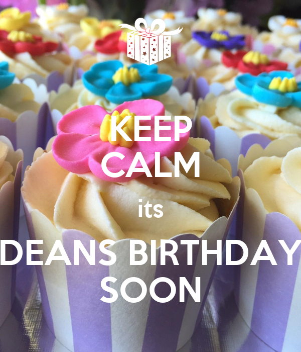 KEEP CALM its DEANS BIRTHDAY SOON
