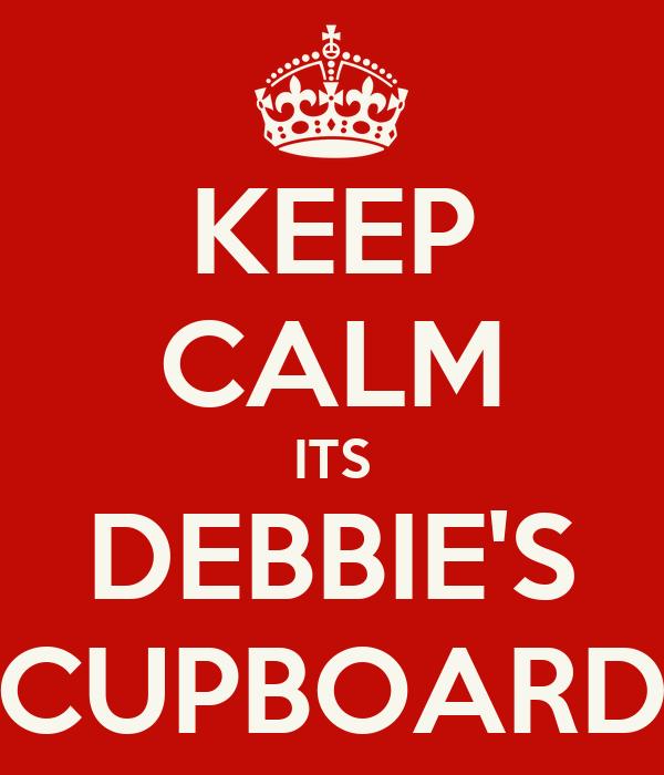 KEEP CALM ITS DEBBIE'S CUPBOARD