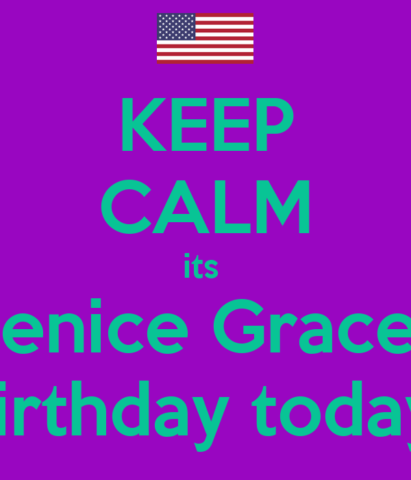 KEEP CALM its  Denice Grace's Birthday today