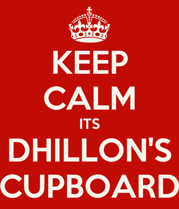 KEEP CALM ITS DHILLON'S CUPBOARD