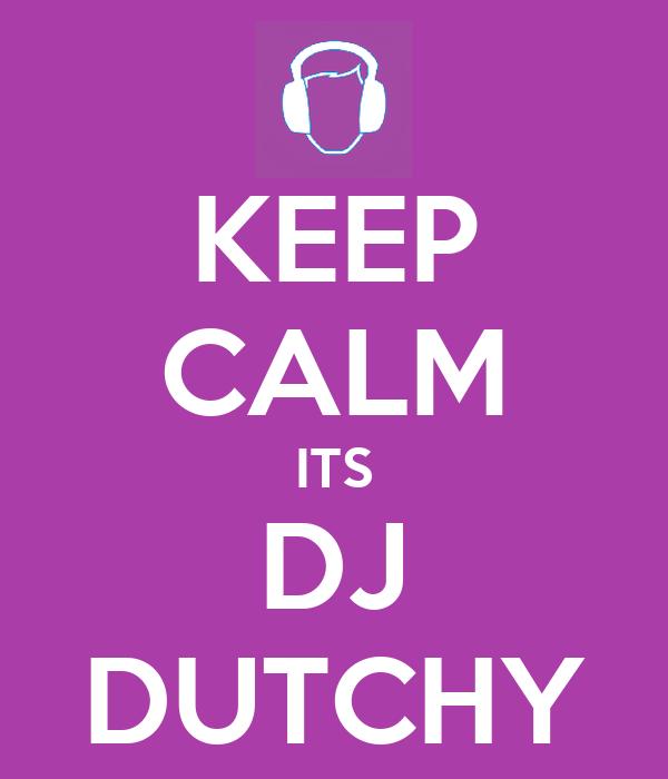 KEEP CALM ITS DJ DUTCHY