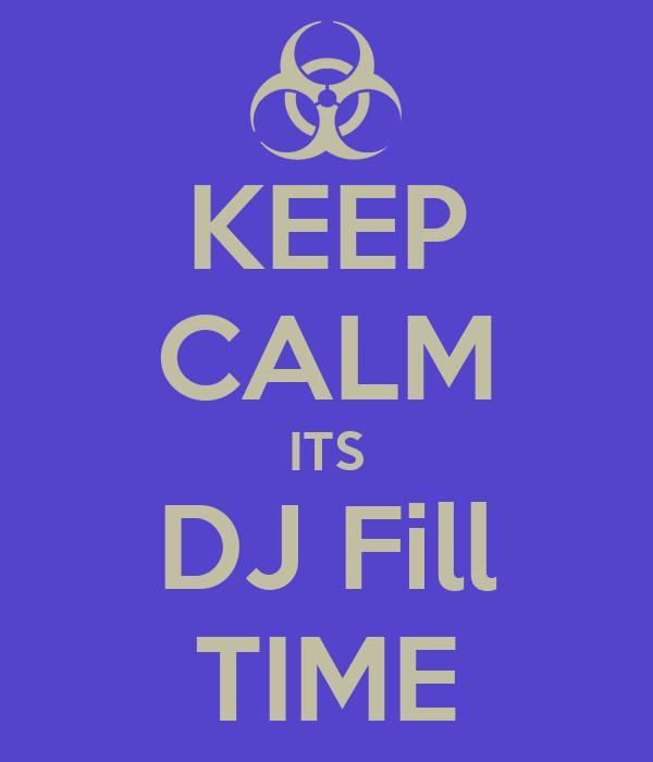 KEEP CALM ITS DJ Fill TIME