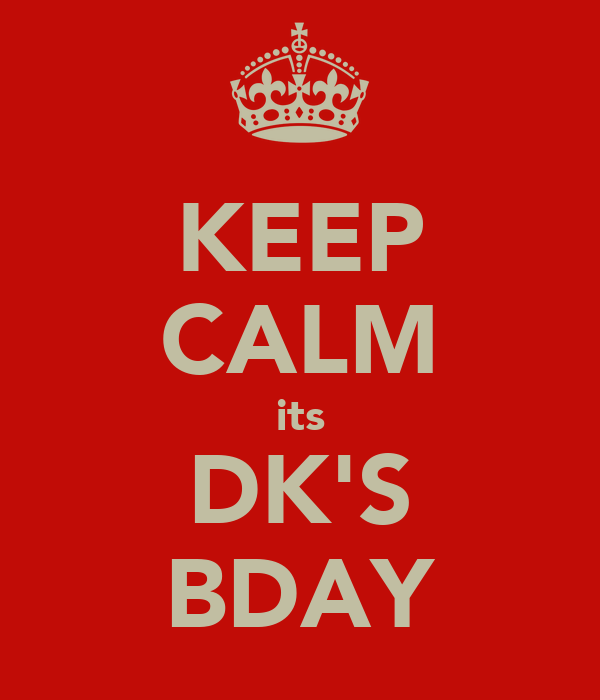 KEEP CALM its DK'S BDAY