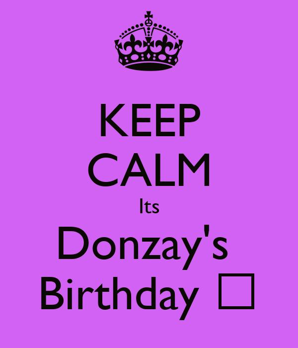 KEEP CALM Its Donzay's  Birthday 😎