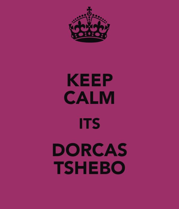 KEEP CALM ITS DORCAS TSHEBO