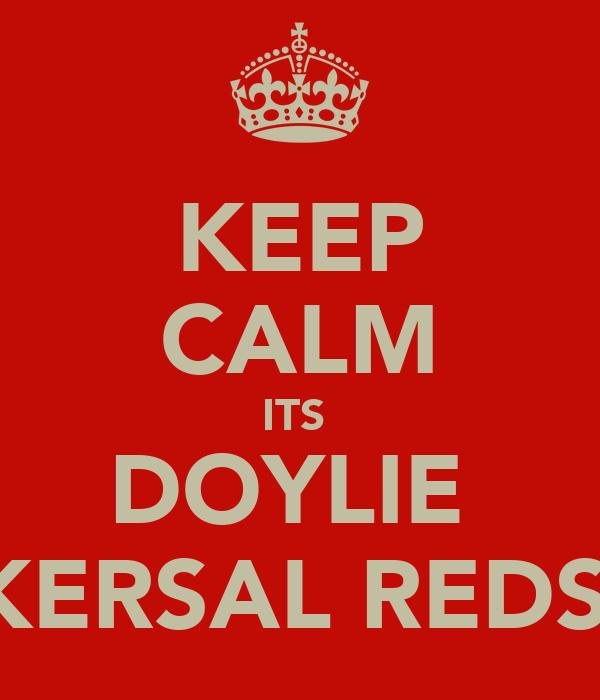KEEP CALM ITS  DOYLIE  KERSAL REDS