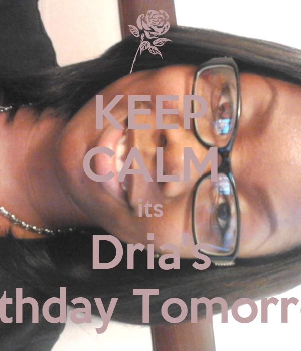 KEEP CALM its Dria's Birthday Tomorrow