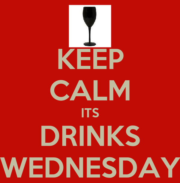 KEEP CALM ITS DRINKS WEDNESDAY