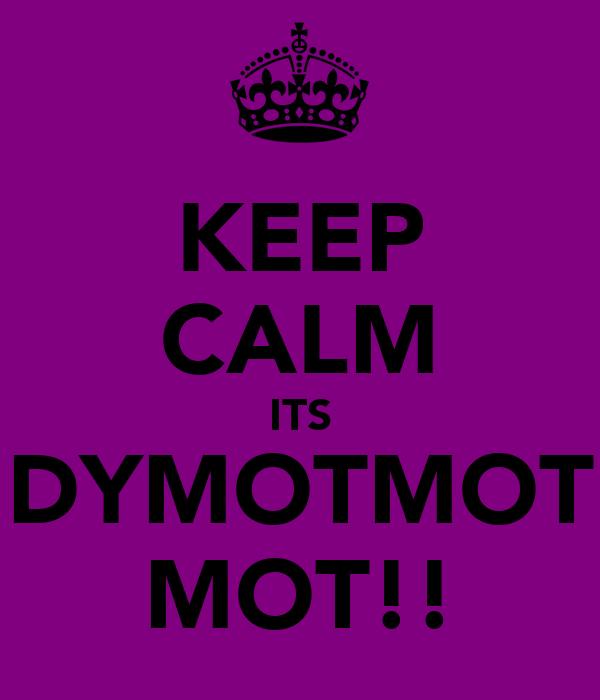KEEP CALM ITS DYMOTMOT MOT!!
