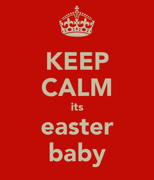 KEEP CALM its easter baby