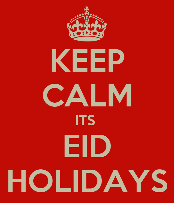 KEEP CALM ITS  EID HOLIDAYS