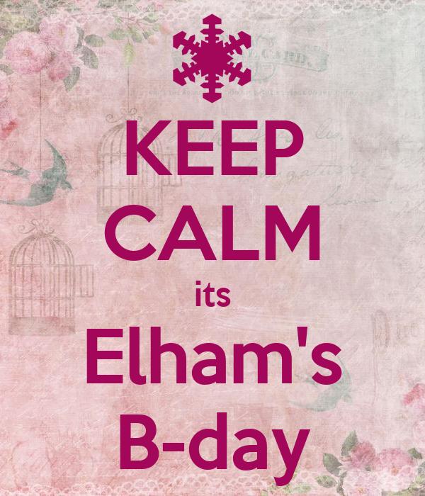 KEEP CALM its Elham's B-day
