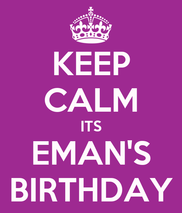 KEEP CALM ITS EMAN'S BIRTHDAY