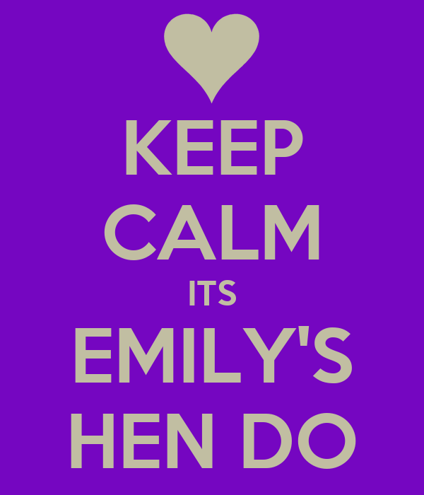 KEEP CALM ITS EMILY'S HEN DO
