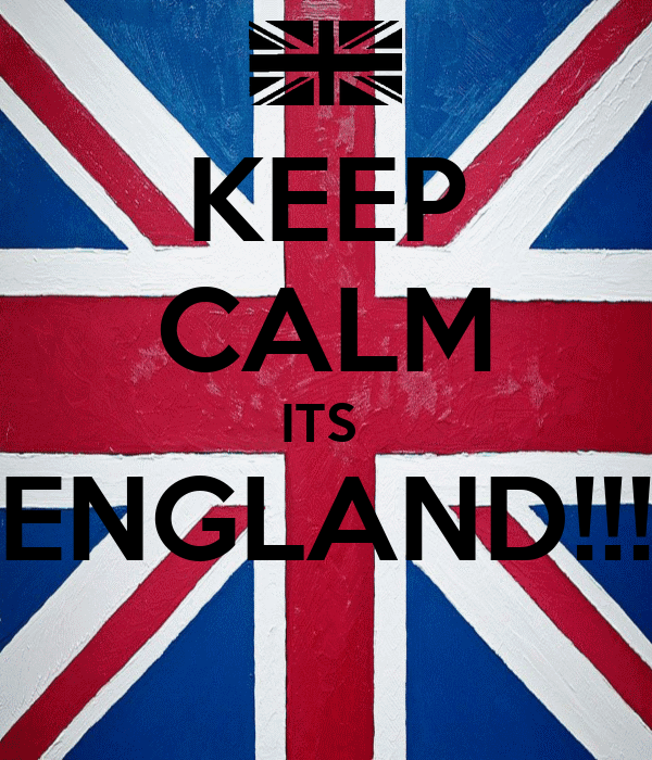 KEEP CALM ITS  ENGLAND!!!