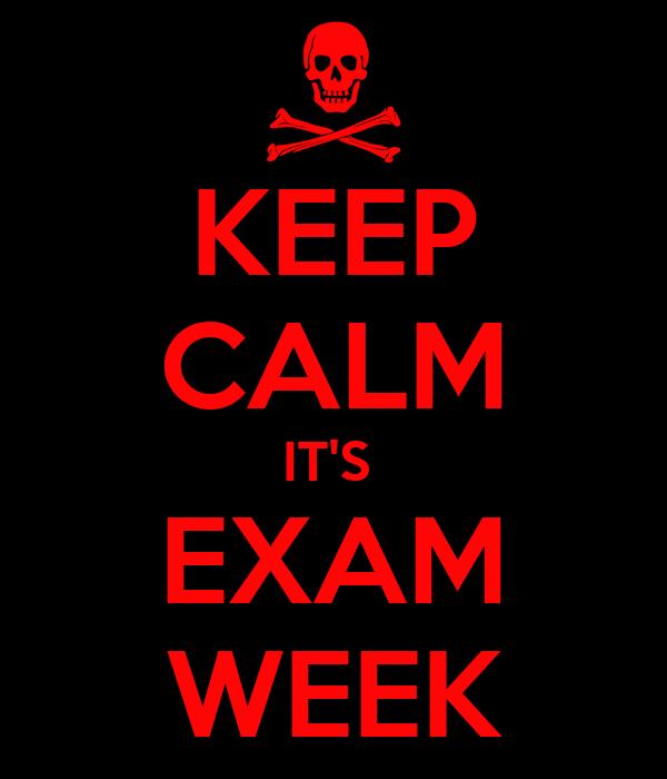 KEEP CALM IT'S  EXAM WEEK