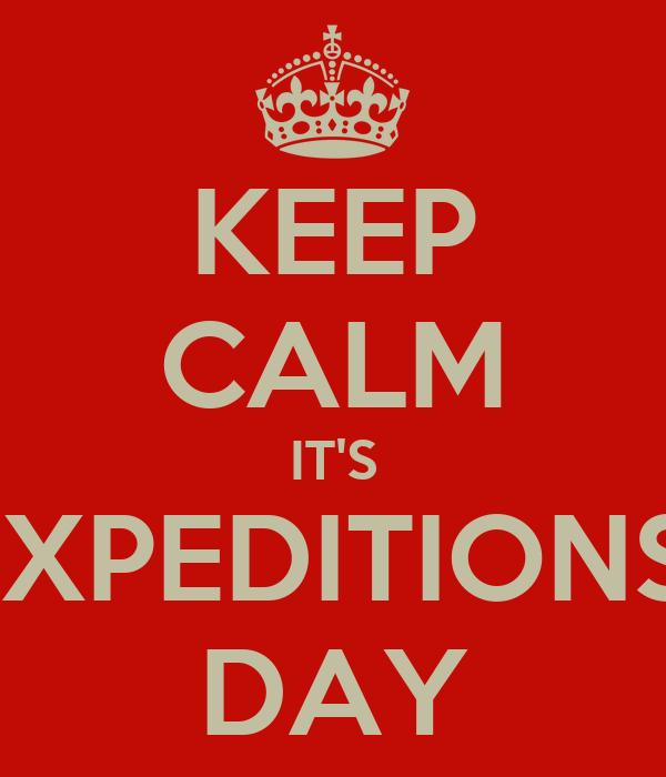 KEEP CALM IT'S EXPEDITIONS  DAY