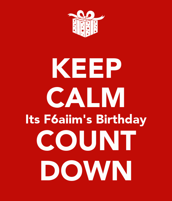 KEEP CALM Its F6aiim's Birthday COUNT DOWN