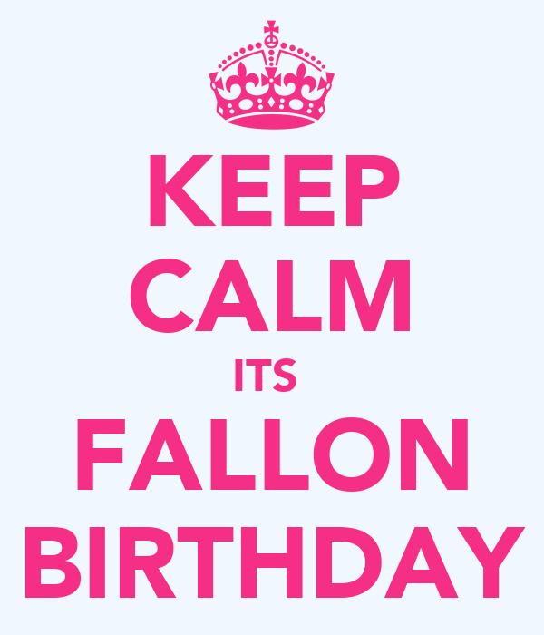 KEEP CALM ITS  FALLON BIRTHDAY
