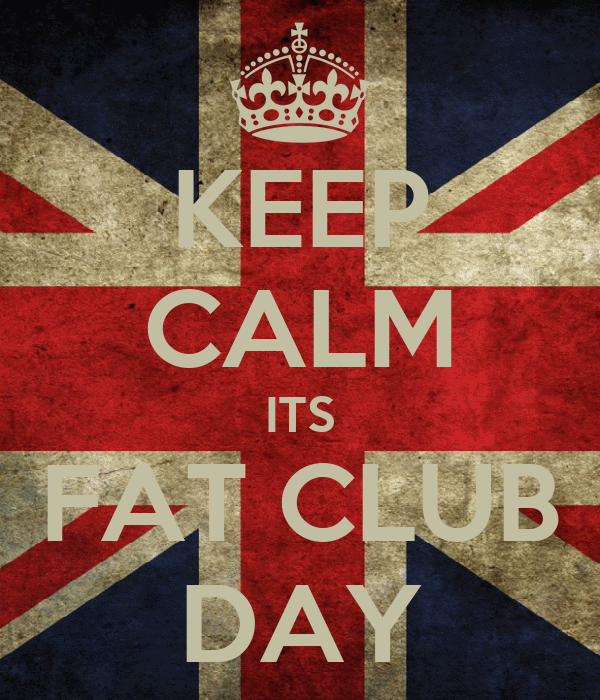 KEEP CALM ITS FAT CLUB DAY