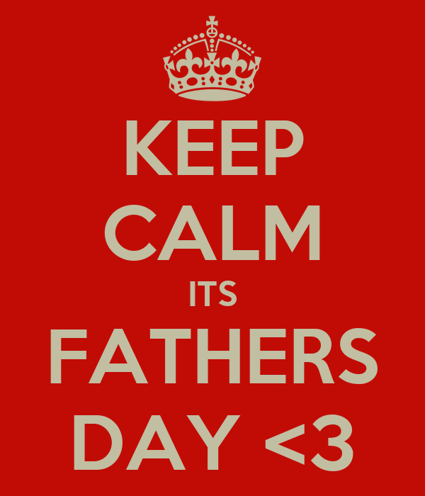 KEEP CALM ITS FATHERS DAY <3