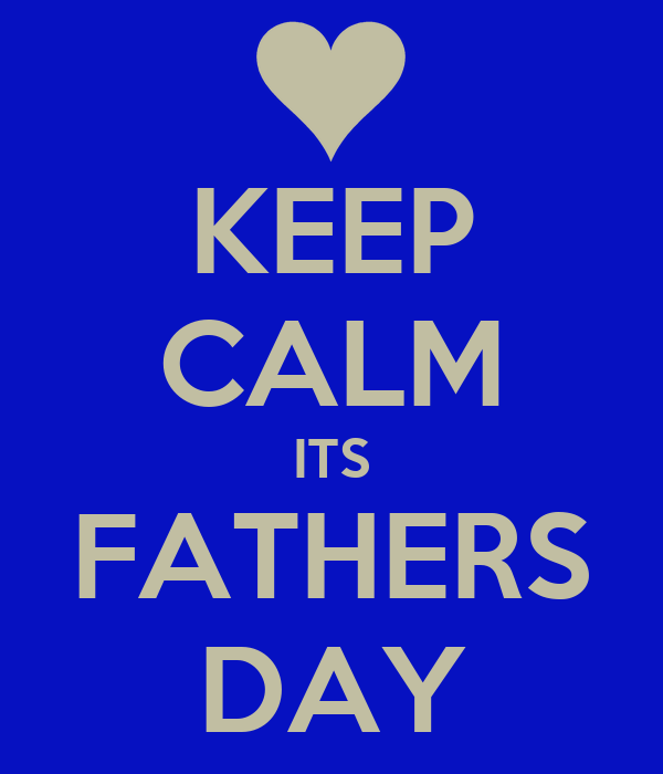 KEEP CALM ITS FATHERS DAY